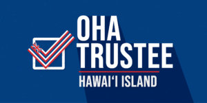 OHA Trustee: Hawai'i Island